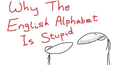 The English Alphabet is Stupid!